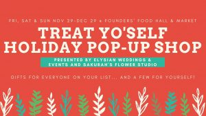 Treat Yo'Self Holiday Pop-Up Shop with Sakurah's Flower Studio @ Founders' Food Hall and Market